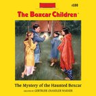 The Mystery of the Haunted Boxcar (#100 in Boxcar Children Audio Download Series) eAudio