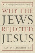 Why the Jews Rejected Jesus Paperback