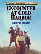 Encounter At Cold Harbour (#08 in Bonnets & Bugles Series)
