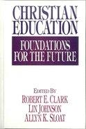 Christian Education: Foundations For the Future Hardback