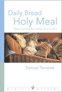 Daily Bread, Holy Meal Paperback