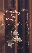 Praying the Hours Paperback