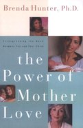 The Power of Mother Love Paperback