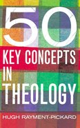 50 Key Concepts in Theology Paperback
