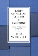 Early Christian Letters For Everyone: James, Peter, John (New Testament For Everyone Series) eBook