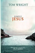Simply Jesus: Who He Was, What He Did, Why It Matters eBook
