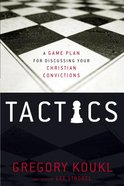 Tactics: A Game Plan For Discussing Your Christian Convictions eBook