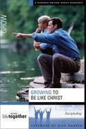 Growing to Be Like Christ (Doing Life Together Series) eBook