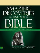 Amazing Discoveries That Unlock the Bible (A Visual Experience Series) eBook