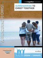 Surrendering to Christ Together (Experiencing Christ Together Series) eBook