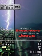 Sudden Impact: Powerful Encounters With the Real Jesus (Reality Check Series) eBook