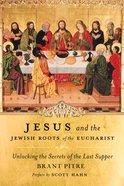 Jesus and the Jewish Roots of the Eucharist Hardback