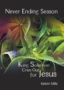 Never Ending Season: King Solomon Cries Out For Jesus eBook