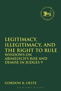 Legitimacy, Illegitimacy, and the Right to Rule (Library Of Hebrew Bible/old Testament Studies Series) Paperback