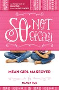 So Not Okay (#01 in Mean Girl Makeover Trilogy Series) eBook