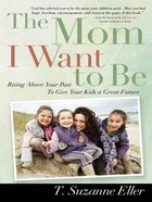 The Mom I Want to Be eBook