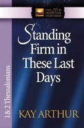 Standing Firm in These Last Days (1&2 Thess) (New Inductive Study Series)