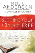 Setting Your Church Free: A Biblical Plan For Corporate Conflict Resolution **Formerly: Extreme Church Makeover**