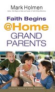 Faith Begins @ Home Grandparents (Faith Begins @ Home Series) Paperback