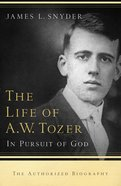 The Life of A. W. Tozer Paperback