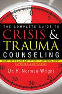 The Complete Guide to Crisis and Trauma Counseling: What to Do and Say When It Matters Most! Hardback
