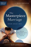 Masterpiece Marriage, the (Repackaged Edition) (Explore, Reflect, Unite) (Focus On The Family Marriage Series) Paperback