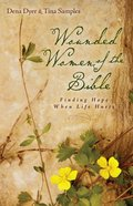Wounded Women of the Bible: Finding Hope When Life Hurts Paperback