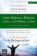 Celebremos La Recuperacin Gua 3: Cmo Mejorar Su Relacin Con Dios, Con Usted Mismo Y Con Otros (Celebrate Recovery Series) eBook