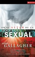 En El Altar De La Idolatra Sexual (At The Altar Of Sexual Idoltry) Paperback