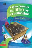 Como Ensenar La Biblia Con Creatividad (Spa) (How To Teach The Bible With Creativity) eBook