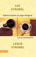 Sobreviviendo Un Yugo Desigual En El Matrimonio (Spanish) (Spa) (Surviving A Spiritual Mismatch In Marriage) eBook