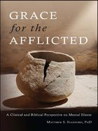 Grace For the Afflicted: Viewing Mental Illness Through the Eyes of Faith eBook