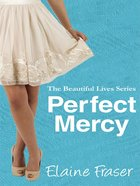 Perfect Mercy (#01 in Beautiful Lives Series) eBook