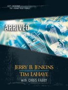 Arrived (Volumes 38-40) (#12 in Left Behind: The Young Trib Force Series)