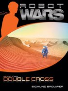 Double Cross (#02 in Robot Wars Series) eBook