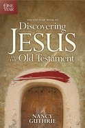 Discovering Jesus in the Old Testament (One Year Series)