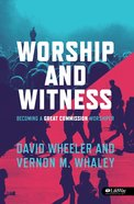 Worship and Witness: Great Commission Worshiper Paperback