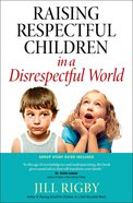 Raising Respectful Children in a Disrespectful World eBook