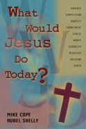 What Would Jesus Do Today?