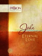 John - Eternal Love (The Passion Translation Series)