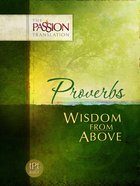 Proverbs - Wisdom From Above (The Passion Translation Series)