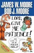 Lord, Give Me Patience!... and Give It to Me Right Now! eBook