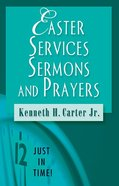 Just in Time! Easter Services, Sermons, and Prayers (Just In Time Series) eBook
