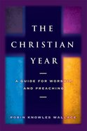 Christian Year: The a Guide For Worship and Preaching eBook