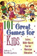 101 Great Great Games For Kids (101 Questions About The Bible Kingstone Comics Series) eBook