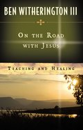 Teaching and Healing (On The Road With Jesus Series) eBook