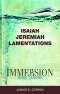 Isaiah, Jeremiah, Lamentations (Immersion Bible Study Series) eBook