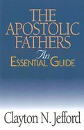 The Apostolic Fathers (An Essential Guide Series) eBook