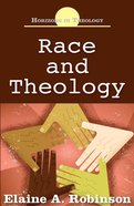 Race and Theology (Horizons In Theology Series) eBook
