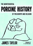 The Quintessential Porcine History of Philosophy and Religion eBook